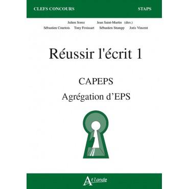 Réussir l'écrit 1 - CAPEPS, agrégation interne d'eps