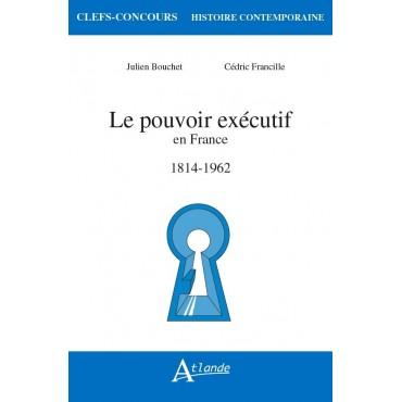 Le pouvoir exécutif en France 1814-1962