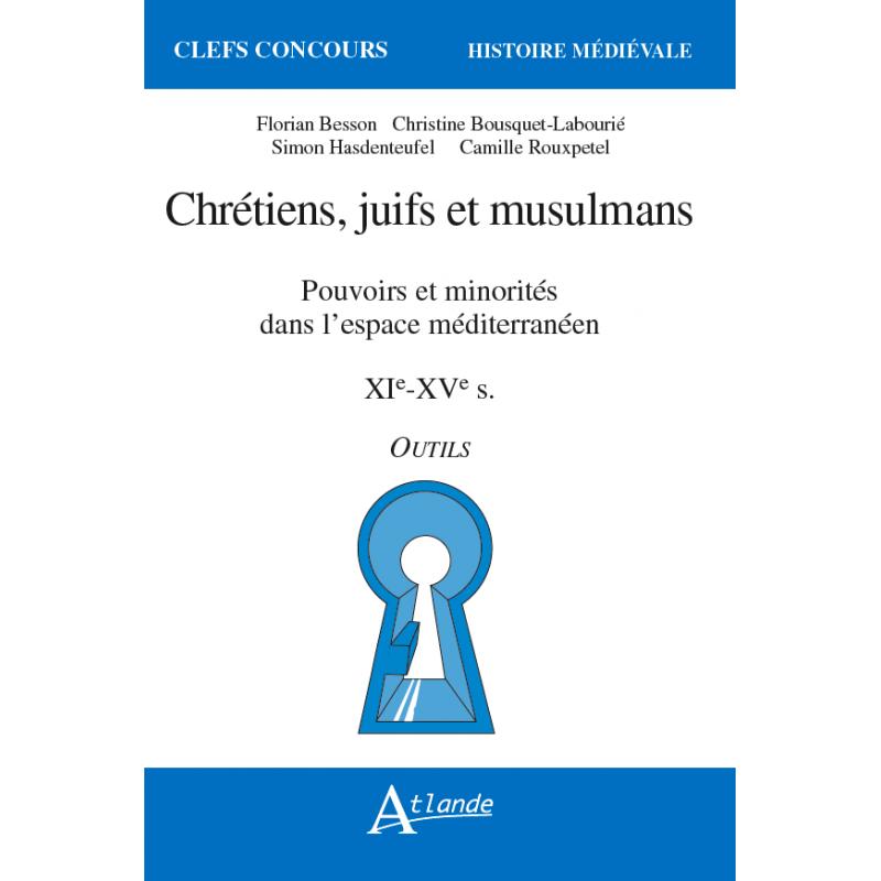 Chrétiens, juifs et musulmans - Pouvoirs et minorités dans l'espace méditerranéen - XIe-XVe siècles