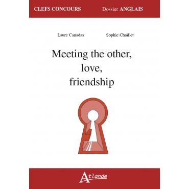 La rencontre avec l'autre, l'amour, l'amitié