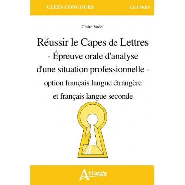 Réussir le Capes de Lettres - Épreuve orale d'analyse d'une situation professionnelle -