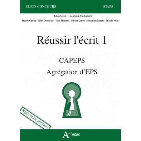 Réussir l'écrit 1. CAPEPS - Agrégation d'EPS (Nouvelle édition)
