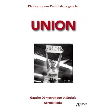 Union - Plaidoyer pour l'unité de la gauche