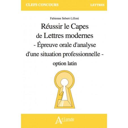 Réussir le Capes de Lettres modernes - Épreuve orale d'analyse d'une situation professionnelle - option latin