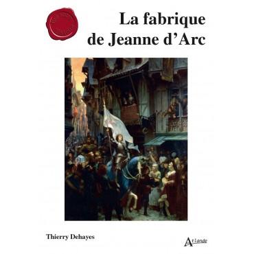 La fabrique de Jeanne d'Arc