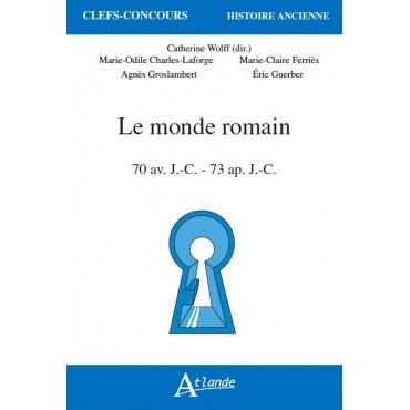 Le monde romain 70 av. J.-C - 73 ap. J.-C.