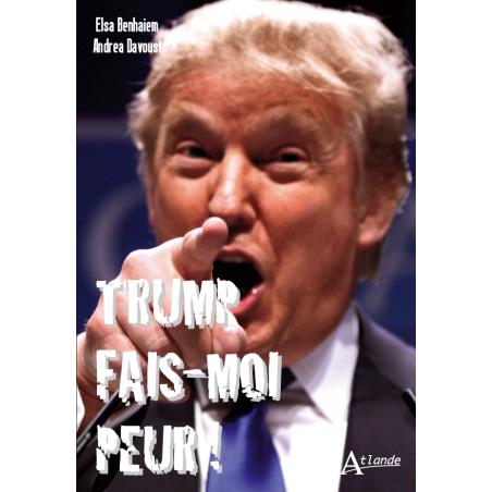 Trump fais-moi peur !