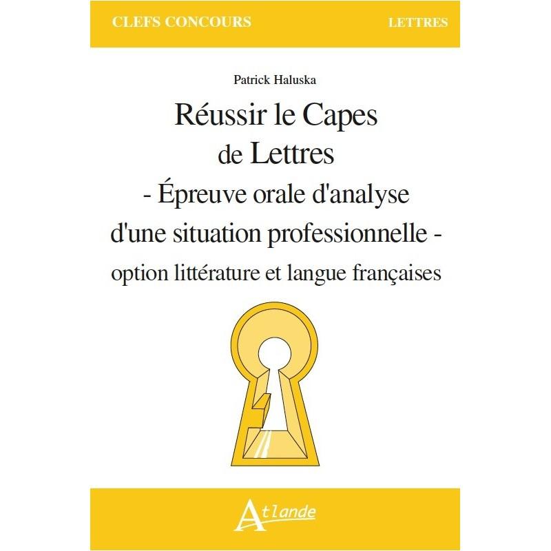 Réussir le Capes de Lettres- Épreuve orale d'analyse d'une situation professionnelle - option littérature et langue françaises
